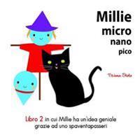 Millie Micro Nano Pico Libro 2 in Cui Millie Ha Unoidea Geniale Grazie Ad Uno Spaventapasseri