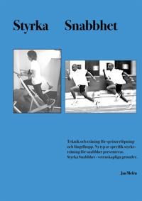 Styrka Snabbhet: Teknik och träning för sprinterlöpning och längdhopp. Ny typ av specifik styrke- träning för snabbhet presenteras.  Styrka Snabbhet - vetenskapliga grunder.