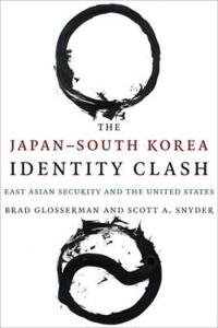 The Japan-South Korea Identity Clash: East Asian Security and the United States