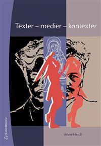 Texter - medier - kontexter : introduktion till textanalys i svenskundervisningen på grundskolan och i gymnasiet