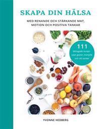 Skapa din hälsa : med renande och stärkande mat, motion och positiva tankar - Yvonne Hedberg | Laserbodysculptingpittsburgh.com