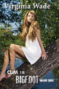 Cum for Bigfoot: Volume Three, Books 11-16