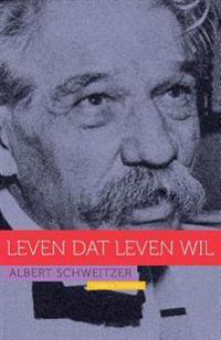 Albert Schweitzer: Leven DAT Leven Wil