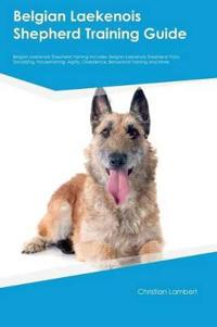 Belgian Laekenois Shepherd Training Guide Belgian Laekenois Shepherd Training Includes
