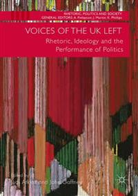 Voices of the UK Left: Rhetoric, Ideology and the Performance of Politics