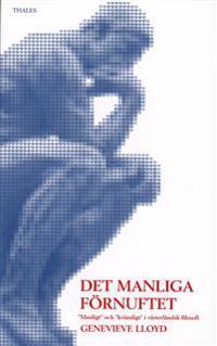 """Det manliga förnuftet - """"Manligt"""" och """"kvinnligt"""" i västerländsk filosofi"""