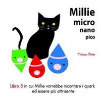 Millie Micro Nano Pico Libro 5 in Cui Millie Vorrebbe Incontare I Quark Ed Essere Pi Attraente