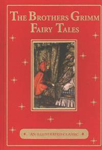The Brothers Grimm Fairy Tales: An Illustrated Classic