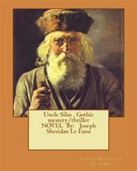 Uncle Silas . Gothic Mystery/Thriller Novel by: Joseph Sheridan Le Fanu