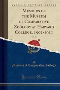 Memoirs of the Museum of Comparative Zology at Harvard College, 1902-1911, Vol. 26 (Classic Reprint)