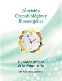 Nutricion Cronobiologica y Bioenergetica (Edicion a Color): El Eslabon Perdido de La Alimentacion