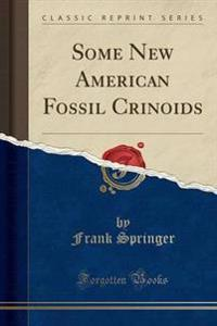 Some New American Fossil Crinoids (Classic Reprint)