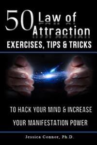50 Law of Attraction Exercises, Tips & Tricks: To Hack Your Mind & Increase Your Manifestation Power