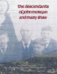 The Descendants of John Morgan and Mary Shaw
