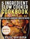 5 Ingredient Slow Cooker Cookbook - Volume 2 ***Large Print Edition***: More Quick and Easy 5 Ingredient Crock Pot Recipes