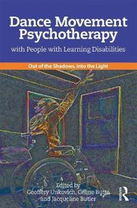 Dance Movement Psychotherapy with People with Learning Disabilities: Out of the Shadows, Into the Light