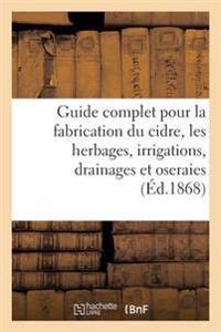 Guide Complet Pour La Fabrication Du Cidre, Les Herbages, Irrigations, Drainages Et Oseraies.