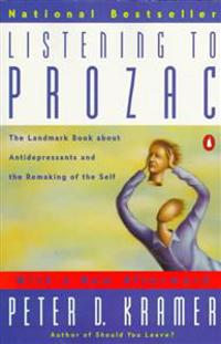 Listening to Prozac: A Psychiatrist Explores Antidepressant Drugs and the Remaking of the Self: Revis Ed Edition