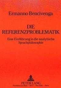 Die Referenzproblematik: Eine Einfuehrung in Die Analytische Sprachphilosophie