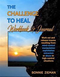 The Challenge to Heal Workbook & Journal: Work Out & Release Trauma Resulting from High-Control Situations