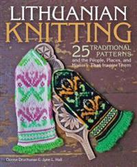The Art of Lithuanian Knitting: 25 Traditional Patterns and the People, Places, and History That Inspire Them