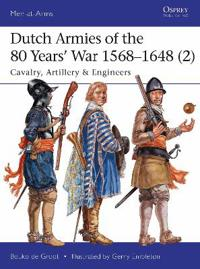 Dutch Armies of the 80 Years' War 1568-1648 (2): Cavalry, Artillery & Engineers