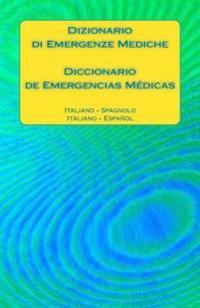 Dizionario Di Emergenze Mediche / Diccionario de Emergencias Medicas: Italiano - Spagnolo / Italiano - Espanol