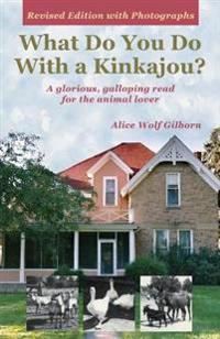 What Do You Do with a Kinkajou?: A Glorious, Galloping Read for the Animal Lover - Revised Edition with Photographs