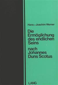 Die Ermoeglichung Des Endlichen Seins Nach Johannes Duns Scotus