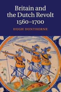 Britain and the Dutch Revolt 1560-1700