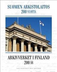 Suomen arkistolaitos 200 vuotta - Arkivverket i Finland 200 år