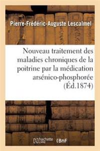 Nouveau Traitement Des Maladies Chroniques de La Poitrine Par La Medication Arsenico-Phosphoree