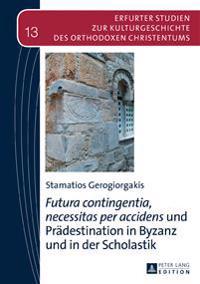Futura Contingentia, Necessitas Per Accidens Und Praedestination in Byzanz Und in Der Scholastik