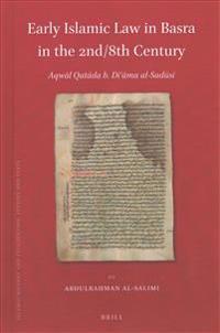 Early Islamic Law in Basra in the 2nd/8th Century: Aqwāl Qatāda B. Diʿāma Al-Sadūsī