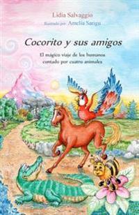 Cocorito y Sus Amigos: El Magico Viaje de Los Humanos Contado Por Cuatro Animales