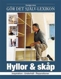 Hyllor & skåp : inspiration, underhåll, reparationer