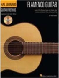 Flamenco Guitar: Learn to Play Flamenco Guitar with Step-By-Step Lessons and Authentic Pieces to Study and Play [With CD]