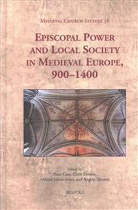 Episcopal Power and Local Society in Medieval Europe, 9000-1400