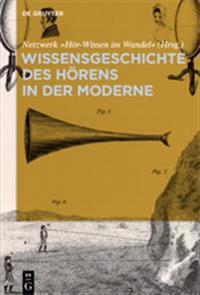 Wissensgeschichte Des Hörens in Der Moderne