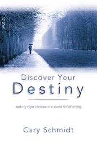 Discover Your Destiny (2nd Edition): Making Right Choices in a World Full of Wrong