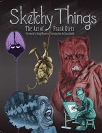 Sketchy Things: The Art of Frank Dietz