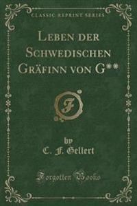 Leben Der Schwedischen Grafinn Von G** (Classic Reprint)