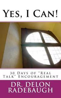 "Yes, I Can!: 30 Days of ""Real Talk"" Encouragement"