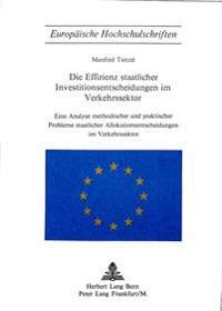 Die Effizienz Staatlicher Investitionsentscheidungen Im Verkehrssektor: Eine Analyse Methodischer Und Praktischer Probleme Staatlicher Allokationsents