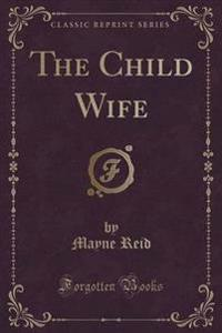 The Child Wife (Classic Reprint)
