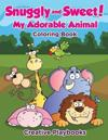Snuggly and Sweet! My Adorable Animal Coloring Book