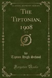 The Tiptonian, 1908, Vol. 10 (Classic Reprint)