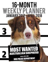 2017-2018 Weekly Planner - Most Wanted Australian Shepherd: Daily Diary Monthly Yearly Calendar
