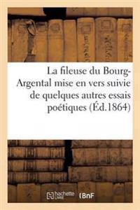 La Fileuse Du Bourg-Argental Forez, Mise En Vers Suivie de Quelques Autres Essais Po�tiques