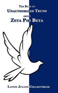 The Book of Unauthorized Truth about Zeta Phi Beta